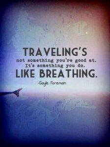 Travelling's not something you're good at. It's something you do. Like breathing